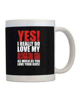 Yes! I Really Do Love My Alligator Gar As Much As You Love Your Kids! Mug