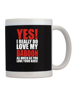 Yes! I Really Do Love My Baboon As Much As You Love Your Kids! Mug