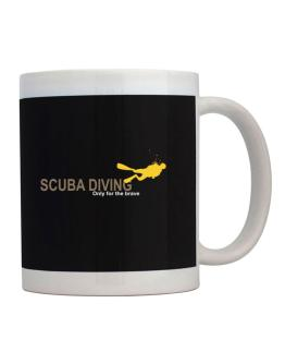 Scuba Diving - Only For The Brave Mug