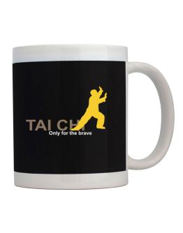 Tai Chi - Only For The Brave Mug