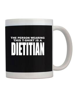 The Person Wearing This T-sshirt Is A Dietitian Mug