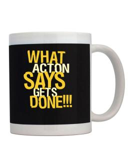 What Acton Says Gets Done!!! Mug