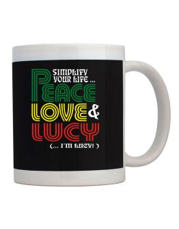 Simplify Your Life... Peace, Love & Lucy (... I
