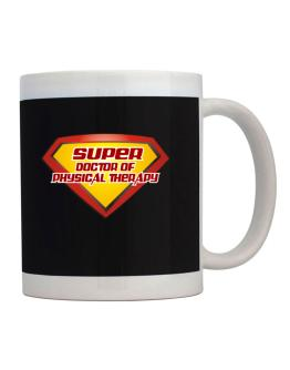 Super Doctor Of Physical Therapy Mug