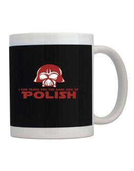 I Can Teach You The Dark Side Of Polish Mug
