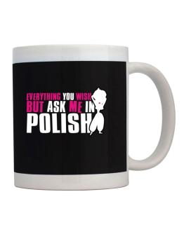 Anything You Want, But Ask Me In Polish Mug