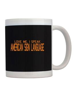 Love Me, I Speak American Sign Language Mug