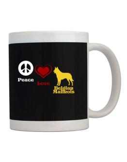 Peace, Love, Belgian Malinois Mug