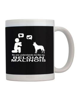 No One Understands Me Like My Belgian Malinois Mug