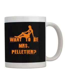 Want To Be Mrs. Pelletier? Mug
