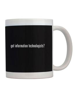Got Information Technologists? Mug
