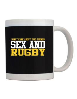 I Only Care About 2 Things : Sex And Rugby Mug
