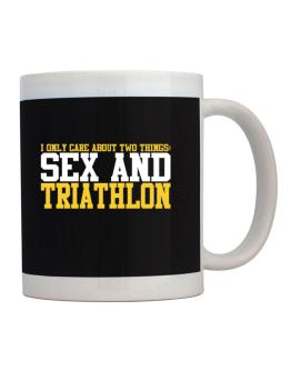 I Only Care About 2 Things : Sex And Triathlon Mug