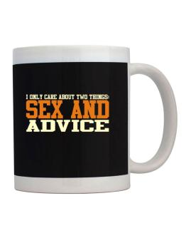 I Only Care About Two Things: Sex And Advice Mug