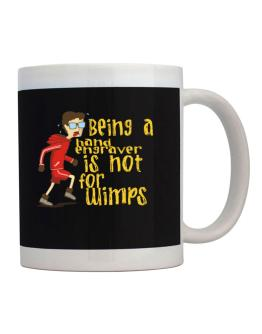 Being A Hand Engraver Is Not For Wimps Mug