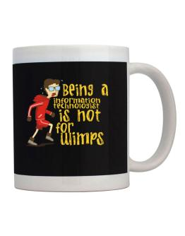 Being An Information Technologist Is Not For Wimps Mug