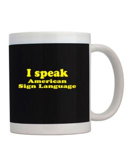 I Speak American Sign Language Mug