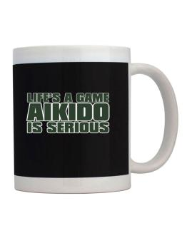Life Is A Game , Aikido Is Serious !!! Mug