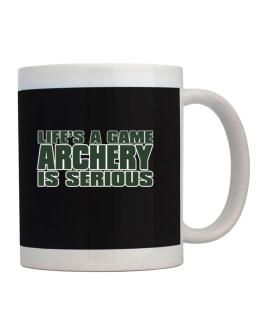Life Is A Game , Archery Is Serious !!! Mug