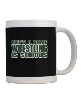 Life Is A Game , Wrestling Is Serious !!! Mug