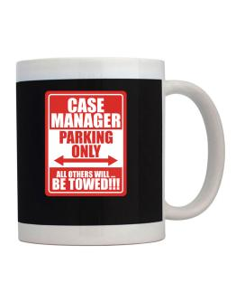Case Manager Parking Only - All Others Will Be Towed Mug