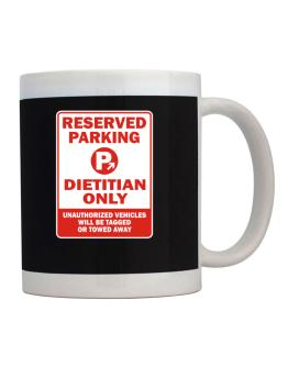 Reserved Parking Dietitian Only.- Unauthorized Vehicless Will Be Tagged Mug
