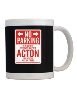 No parking reserved for Acton all other will be towed Mug