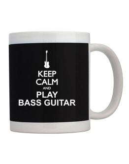 Keep calm and play Bass Guitar - silhouette Mug