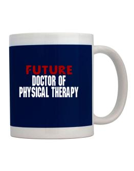 Future Doctor Of Physical Therapy Mug