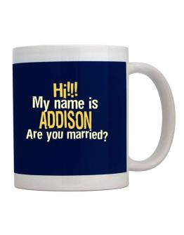 Hi My Name Is Addison Are You Married? Mug