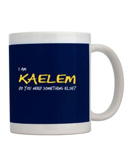 I Am Kaelem Do You Need Something Else? Mug