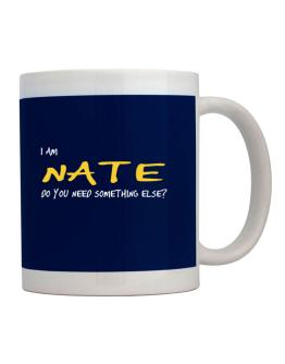 I Am Nate Do You Need Something Else? Mug