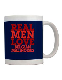 Real Men Love Belgian Malinoises Mug