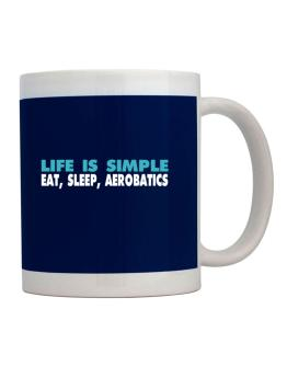 Life Is Simple . Eat, Sleep, Aerobatics Mug