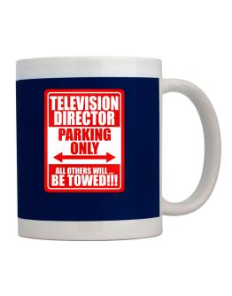 Television Director Parking Only - All Others Will Be Towed Mug