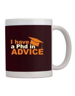 I Have A Phd In Advice Mug