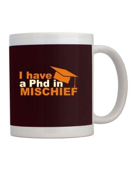 I Have A Phd In Mischief Mug