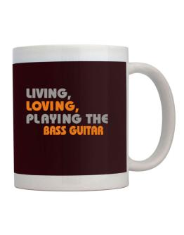 Living Loving Playing The Bass Guitar Mug