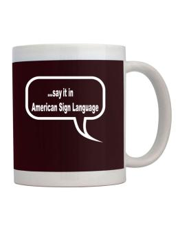 Say It In American Sign Language Mug