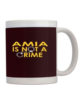Amia Is Not A Crime Mug