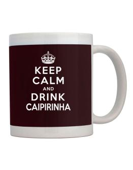 Keep calm and drink Caipirinha Mug