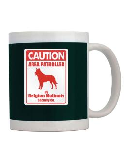 Caution Area Patrolled By Belgian Malinois Security Co. Mug