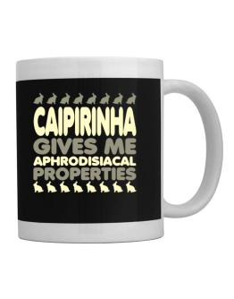 Caipirinha Gives Me Aphrodisiacal Properties Mug