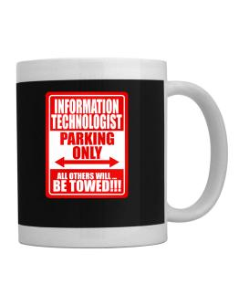 Information Technologist Parking Only - All Others Will Be Towed Mug