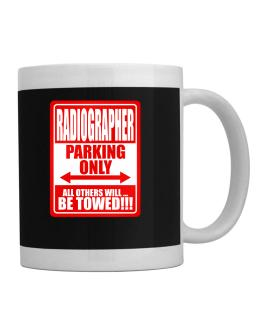 Radiographer Parking Only - All Others Will Be Towed Mug