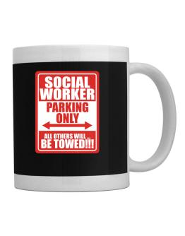 Social Worker Parking Only - All Others Will Be Towed Mug