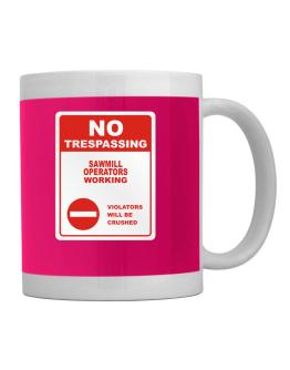 No Trespassing Sawmill Operators Working Mug