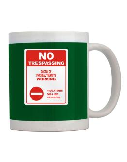 No Trespassing Doctor Of Physical Therapys Working Mug