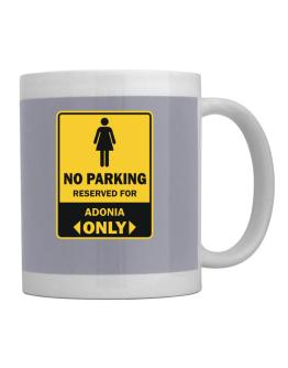 No Parking Reserved For Adonia Only Mug
