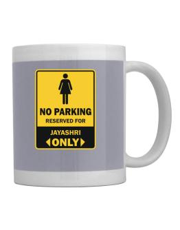 No Parking Reserved For Jayashri Only Mug